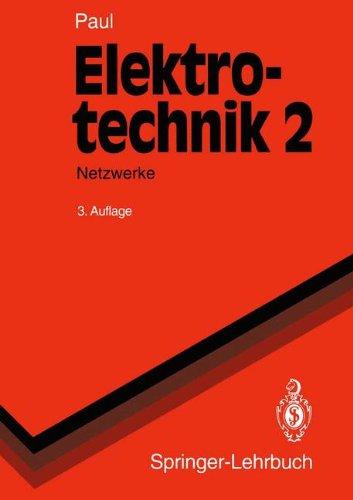 Elektrotechnik 2: Grundlagenlehrbuch Netzwerke 9783540558668