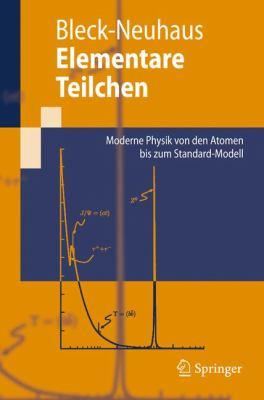 Elementare Teilchen: Moderne Physik Von Den Atomen Bis Zum Standard-Modell 9783540852995