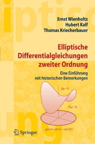 Elliptische Differentialgleichungen Zweiter Ordnung: Eine Einf Hrung Mit Historischen Bemerkungen 9783540457176