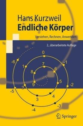 Endliche K Rper: Verstehen, Rechnen, Anwenden 9783540795971