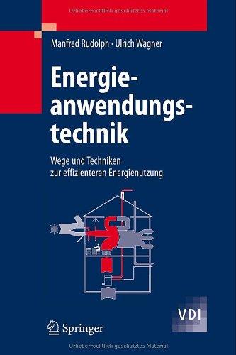 Energieanwendungstechnik: Wege Und Techniken Zur Effizienteren Energienutzung 9783540790211