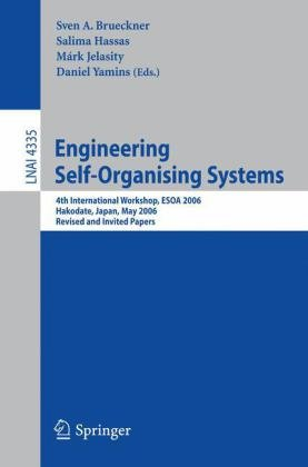 Engineering Self-Organising Systems: 4th International Workshop, ESOA 2006, Hakodate, Japan, May 9, 2006, Revised and Invited Papers 9783540698678
