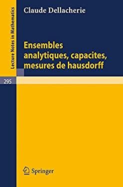 Ensembles Analytiques, Capacites, Mesures de Hausdorff 9783540060765