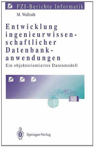 Entwicklung Ingenieurwissenschaftlicher Datenbankanwendungen: Ein Objektorientiertes Datenmodell 9783540557203
