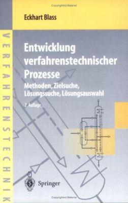 Entwicklung Verfahrenstechnischer Prozesse: Methoden - Zielsuche - L Sungssuche - L Sungsauswahl 9783540618232