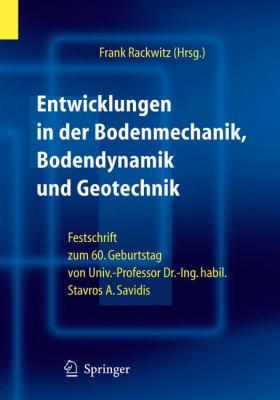 Entwicklungen in der Bodenmechanik, Bodendynamik und Geotechnik: Festschrift zum 60. Geburtstag von Univ.-Professor Dr.-Ing . habil. Stavros A. Savidi 9783540274254
