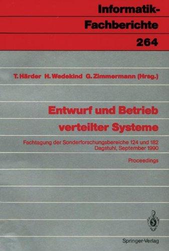 Entwurf Und Betrieb Verteilter Systeme: Fachtagung Der Sonderforschungsbereiche 124 Und 182, Dagstuhl, 19. 21. September 1990, Proceedings 9783540534907