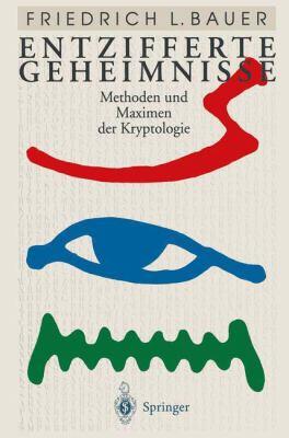 Entzifferte Geheimnisse: Methoden Und Maximen Der Kryptologie 9783540581185