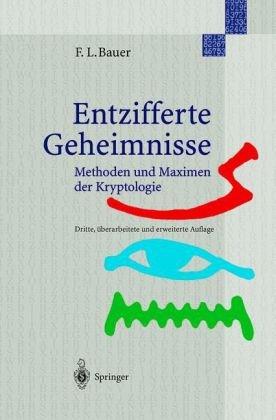 Entzifferte Geheimnisse: Methoden Und Maximen Der Kryptologie 9783540679318