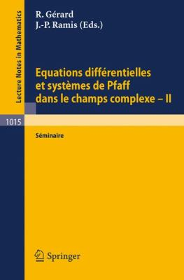 Equations Differentielles Et Systemes de Pfaff Dans Le Champs Complexe II: Seminaire 9783540126843