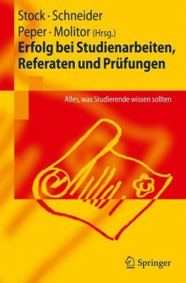 Erfolg Bei Studienarbeiten, Referaten Und PR Fungen: Alles, Was Studierende Wissen Sollten 9783540888154