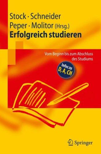 Erfolgreich Studieren: Vom Beginn Bis Zum Abschluss Des Studiums 9783540888246