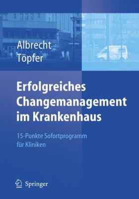 Erfolgreiches Changemanagement Im Krankenhaus: 15-Punkte Sofortprogramm Fur Kliniken 9783540256021