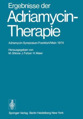 Ergebnisse Der Adriamycin-Therapie: Adriamycin-Symposium Frankfurt/Main, 1974 9783540070573
