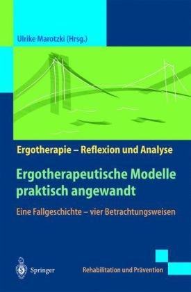 Ergotherapeutische Modelle Praktisch Angewandt: Eine Fallgeschichte - Vier Betrachtungsweisen 9783540677123