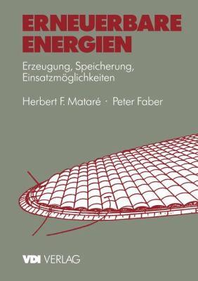 Erneuerbare Energien: Erzeugung, Speicherung, Einsatzm Glichkeiten 9783540621027