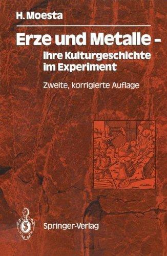 Erze Und Metalle Ihre Kulturgeschichte Im Experiment: Ihre Kulturgeschichte Im Experiment 9783540165613