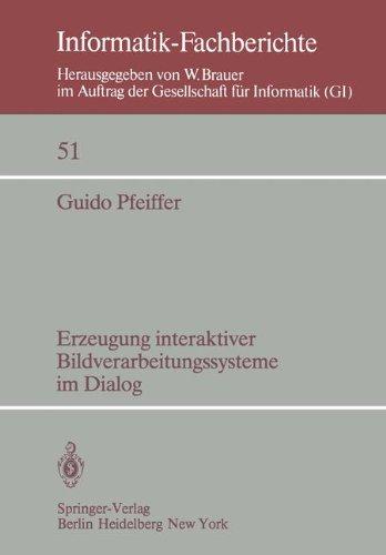 Erzeugung Interaktiver Bildverarbeitungssysteme Im Dialog: Konzepte, Entwurf Und Implementierung Eines Dialogsystems F R Die Bildverarbeitung in Der M 9783540111818