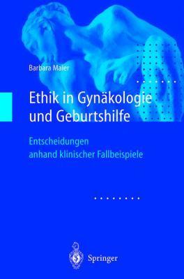 Ethik in Gynakologie Und Geburtshilfe: Entscheidungen Anhand Klinischer Fallbeispiele