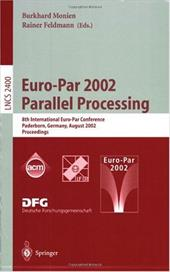 Euro-Par 2002. Parallel Processing: 8th International Euro-Par Conference Paderborn, Germany, August 27-30, 2002 Proceedings -  Monien, B.