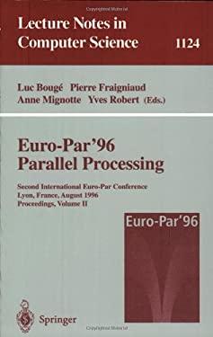 Euro-Par'96 - Parallel Processing: Second International Euro-Par Conference, Lyon, France, August 26-29, 1996. Proceedings. Volume II 9783540616276