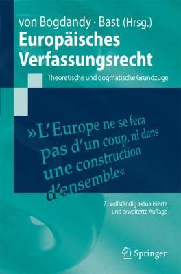Europaisches Verfassungsrecht: Theoretische Und Dogmatische Grundzuge 9783540738091