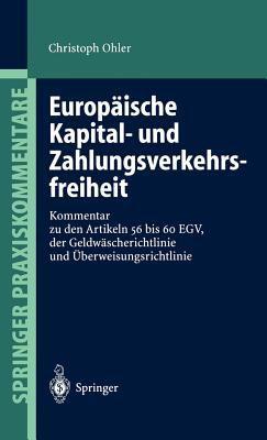 Europaische Kapital- Und Zahlungsverkehrsfreiheit: Kommentar Zu Den Artikeln 56 Bis 60 EGV, Der Geldwascherichtlinie Und Berweisungsrichtlinie 9783540434955