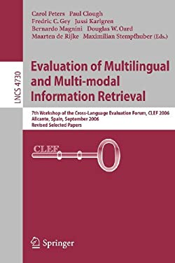 Evaluation of Multilingual and Multi-Modal Information Retrieval: 7th Workshop of the Cross-Language Evaluation Forum, Clef 2006, Alicante, Spain, Sep 9783540749981