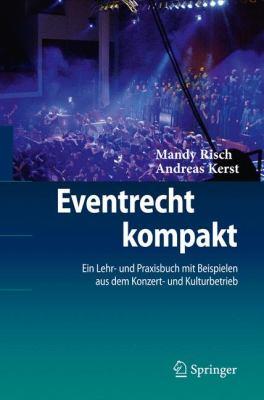 Eventrecht Kompakt: Ein Lehr- Und Praxisbuch Mit Beispielen Aus Dem Konzert- Und Kulturbetrieb 9783540724612