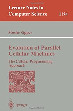 Evolution of Parallel Cellular Machines: The Cellular Programming Approach 9783540626138