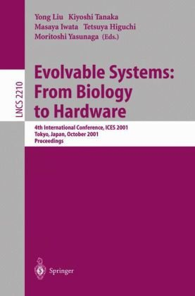 Evolvable Systems: From Biology to Hardware: 4th International Conference, Ices 2001 Tokyo, Japan, October 3-5, 2001 Proceedings 9783540426714