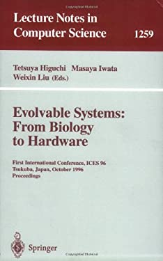 Evolvable Systems: From Biology to Hardware: First International Conference, Ices '96, Tsukuba, Japan, October 7 - 8, 1996, Revised Papers 9783540631736