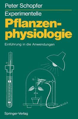 Experimentelle Pflanzenphysiologie: Band 2 Einf Hrung in Die Anwendungen 9783540512158
