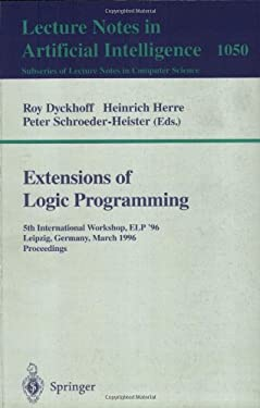 Extensions of Logic Programming: 5th International Workshop, ELP '96, Leipzig, Germany, March 28 - 30, 1996. Proceedings. 9783540609834