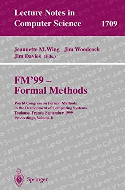 FM'99 - Formal Methods: World Congress on Formal Methods in the Development of Computing Systems, Toulouse, France, September 20-24, 1999 Proc 9783540665885