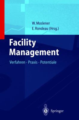 Facility Management: 1: Enstehung, Konzeptionen, Perspektiven. 2: Verfahren, Praxis, Potentiale 9783540602507
