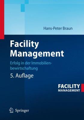 Facility Management: Erfolg in Der Immobilienbewirtschaftung 9783540347019
