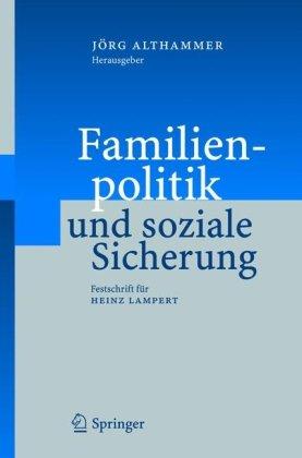 Familienpolitik Und Soziale Sicherung: Festschrift F R Heinz Lampert 9783540245384
