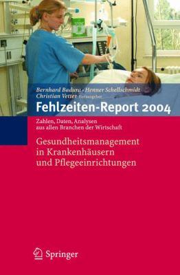 Fehlzeiten-Report 2004: Gesundheitsmanagement in Krankenh Usern Und Pflegeeinrichtungen 9783540213536