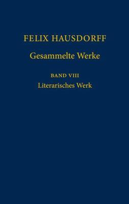 Felix Hausdorff Gesammelte Werke, Band VIII: Literarisches Werk 9783540777588