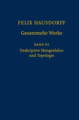 Felix Hausdorff Gesammelte Werke, Band III: Deskriptive Mengenlehre Und Topologie 9783540768067