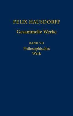Felix Hausdorff Gesammelte Werke: Band VII Philosophisches Werk Sant Ilario. Gedanken Aus Der Landschaft Zarathustras Das Chaos in Kosmischer Auslese 9783540208365