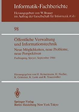 Ffentliche Verwaltung Und Informationstechnik: Neue M Glichkeiten, Neue Probleme, Neue Perspektiven Fachtagung, Speyer, 26. 28. September 1984 9783540152248