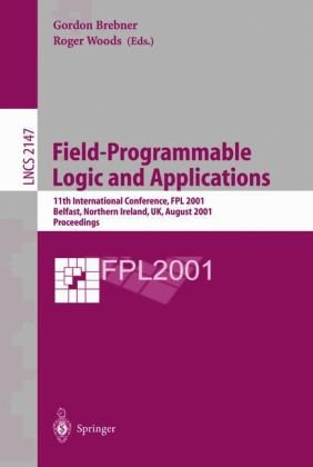 Field-Programmable Logic and Applications: 11th International Conference, Fpl 2001, Belfast, Northern Ireland, UK, August 27-29, 2001 Proceedings 9783540424994