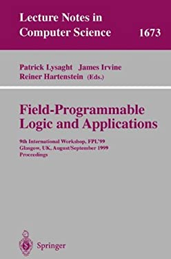 Field Programmable Logic and Applications: 9th International Workshops, Fpl'99, Glasgow, UK, August 30 - September 1, 1999, Proceedings 9783540664574