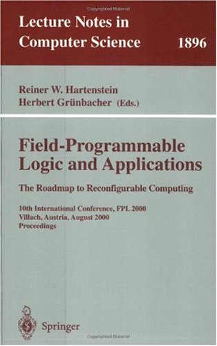 Field-Programmable Logic and Applications. the Roadmap to Reconfigurable Computing: 10th International Conference, Fpl 2000 Villach, Austria, August 2 9783540678991