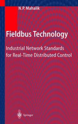 Fieldbus Technology: Industrial Network Standards for Real-Time Distributed Control 9783540401834