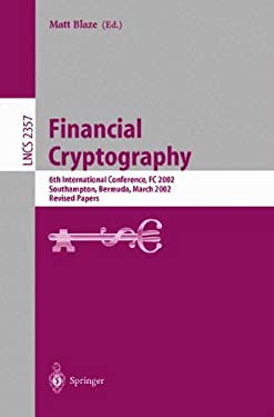 Financial Cryptography: 6th International Conference, FC 2002, Southampton, Bermuda, March 11-14, 2002, Revised Papers 9783540006466