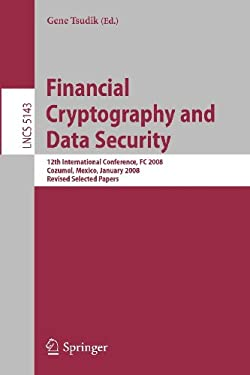 Financial Cryptography and Data Security: 12th International Conference, FC 2008, Cozumel, Mexico, January 28-31, 2008. Revised Selected Papers 9783540852292