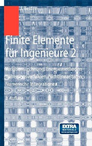 Finite Elemente F R Ingenieure 2: Variationsrechnung, Energiemethoden, N Herungsverfahren, Nichtlinearit Ten, Numerische Integrationen 9783540204473